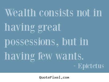 Wealth Consists Not In Having Great Possessions But In Having Epictetus Popular Inspirational
