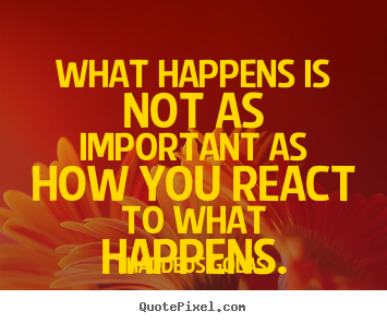 Sayings about inspirational - What happens is not as important as how you..