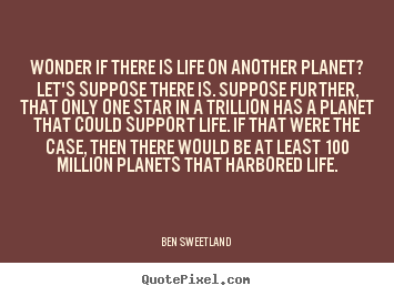 Ben Sweetland picture quotes - Wonder if there is life on another planet?.. - Inspirational quote