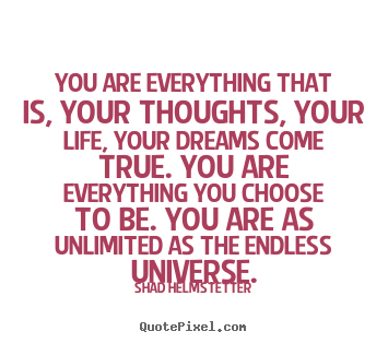 Diy picture quotes about inspirational - You are everything that is, your thoughts, your life,..