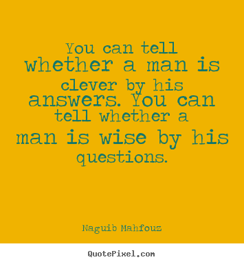Quotes about inspirational - You can tell whether a man is clever by his answers. you can tell whether..