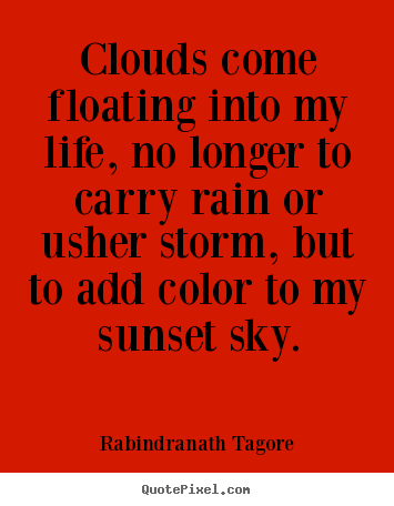 Rabindranath Tagore picture quotes - Clouds come floating into my life, no longer to carry rain.. - Inspirational quotes