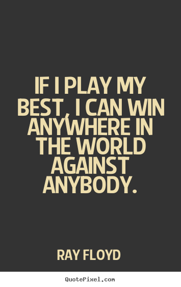 Inspirational quotes - If i play my best, i can win anywhere in the world..