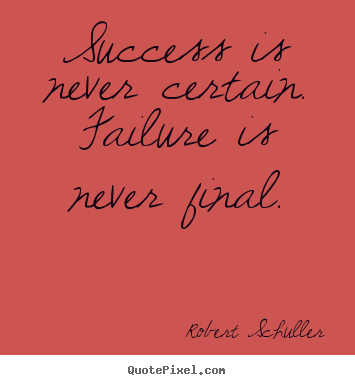 How to make picture quote about inspirational - Success is never certain. failure is never final.