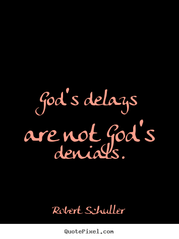 Design picture quotes about inspirational - God's delays are not god's denials.