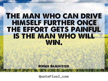 Roger Bannister picture quotes - The man who can drive himself further once the effort.. - Inspirational quotes