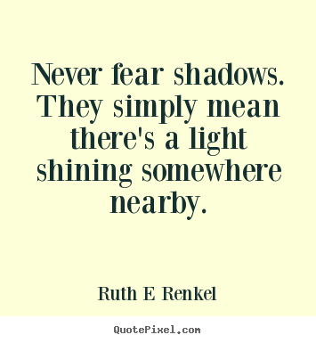 Make custom picture quotes about inspirational - Never fear shadows. they simply mean there's a..