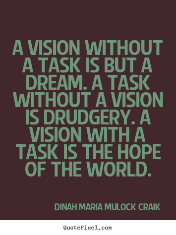 Quotes about inspirational - A vision without a task is but a dream. a task without a vision is..