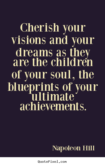 Inspirational quote - Cherish your visions and your dreams as they are the children..