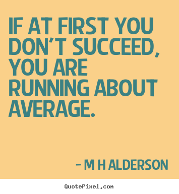 Inspirational quotes - If at first you don't succeed, you are running..