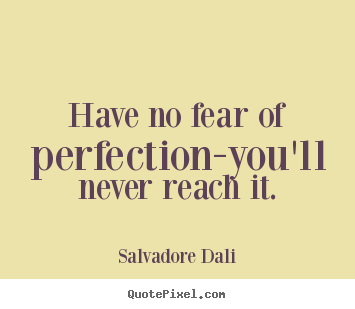 Make picture quotes about inspirational - Have no fear of perfection-you'll never reach..