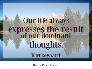 Quotes about inspirational - Our life always expresses the result of our dominant thoughts.