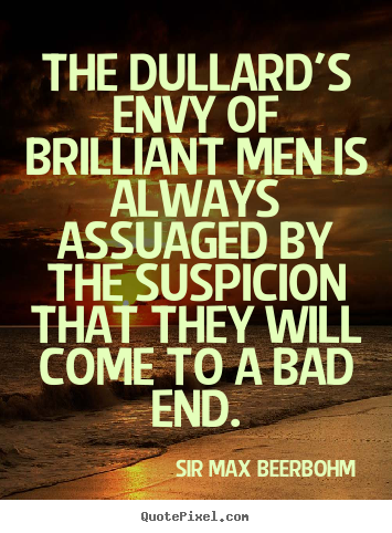 Make personalized picture quotes about inspirational - The dullard's envy of brilliant men is always assuaged..