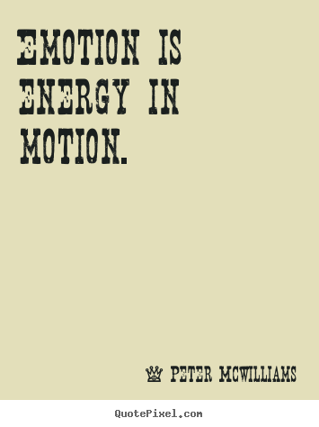 Inspirational quote - Emotion is energy in motion.