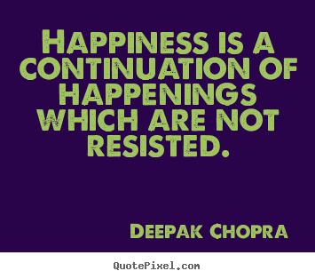 Deepak Chopra photo quotes - Happiness is a continuation of happenings which.. - Inspirational quotes