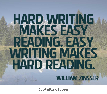 Inspirational quotes - Hard writing makes easy reading. easy writing makes hard..