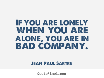 Make picture quotes about inspirational - If you are lonely when you are alone, you are in bad company.