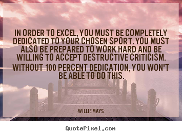 Quotes about inspirational - In order to excel, you must be completely dedicated to..