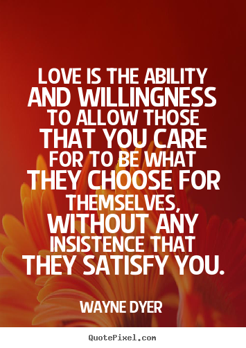 Wayne Dyer picture quotes - Love is the ability and willingness to allow.. - Inspirational quotes