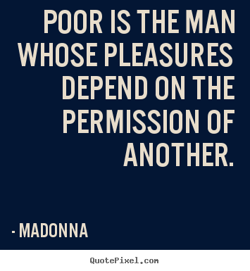 Design picture quotes about inspirational - Poor is the man whose pleasures depend on the..