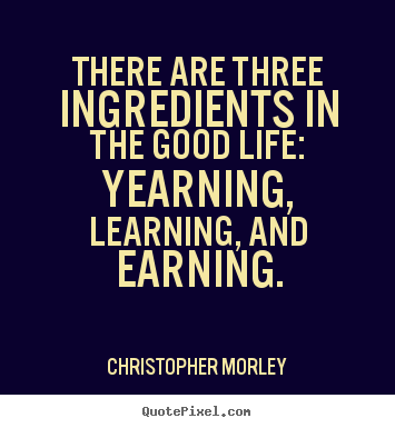 Inspirational quotes - There are three ingredients in the good life: yearning,..