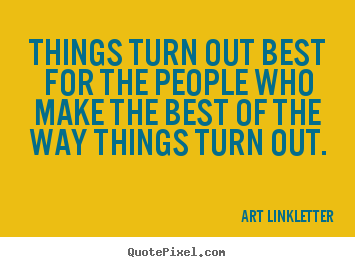Inspirational quotes - Things turn out best for the people who make the best..
