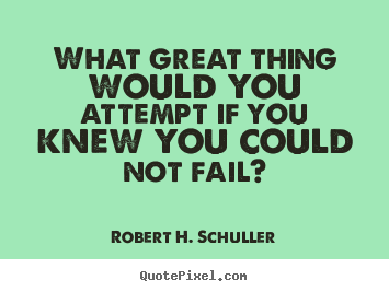 Quotes about inspirational - What great thing would you attempt if you knew you could..