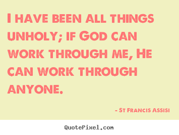 Quote about inspirational - I have been all things unholy; if god can work..