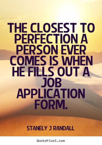 Quotes about inspirational - The closest to perfection a person ever comes is when he..