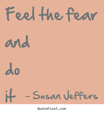 Create custom picture quote about inspirational - Feel the fear and do it anyway.