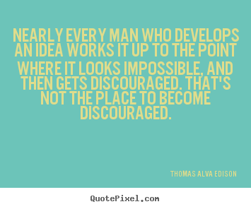 Thomas Alva Edison picture quotes - Nearly every man who develops an idea works.. - Inspirational quotes