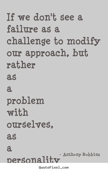 Anthony Robbins poster quotes - If we don't see a failure as a challenge to modify.. - Inspirational quote