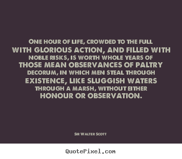 Quotes about inspirational - One hour of life, crowded to the full with glorious..