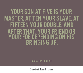 Quotes about inspirational - Your son at five is your master ...