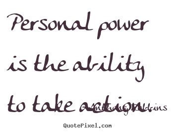 Inspirational quote - Personal power is the ability to take action.