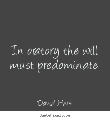 Quotes about inspirational - In oratory the will must predominate.