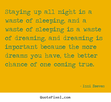 Inspirational quotes - Staying up all night is a waste of sleeping, and a waste of..