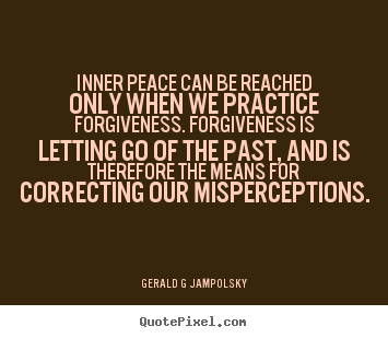 Customize picture quotes about inspirational - Inner peace can be reached only when we practice forgiveness...