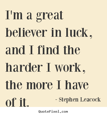 Create custom image quote about inspirational - I'm a great believer in luck, and i find the harder i..
