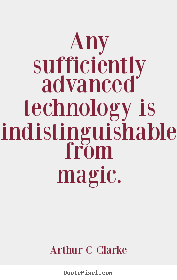 Sayings about inspirational - Any sufficiently advanced technology is indistinguishable from..