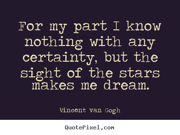 Quotes about inspirational - For my part i know nothing with any certainty, but the sight..