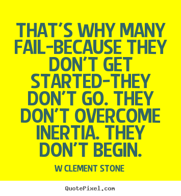 W Clement Stone picture quote - That's why many fail-because they don't get started-they.. - Inspirational quotes