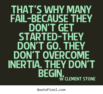 Diy picture quote about inspirational - That's why many fail-because they don't get started-they don't..