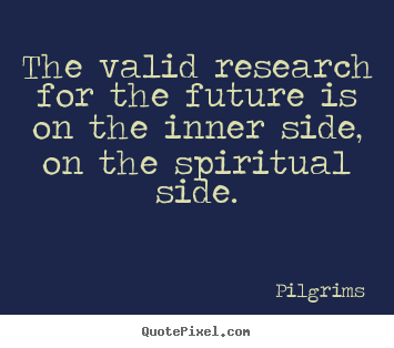 Make picture quote about inspirational - The valid research for the future is on the..