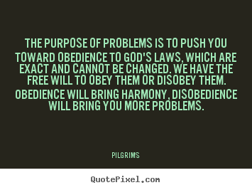 Create your own picture quotes about inspirational - The purpose of problems is to push you toward obedience..