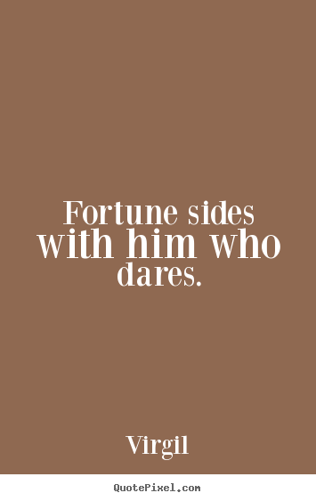 Quote about inspirational - Fortune sides with him who dares.