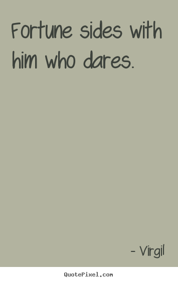 Inspirational quotes - Fortune sides with him who dares.