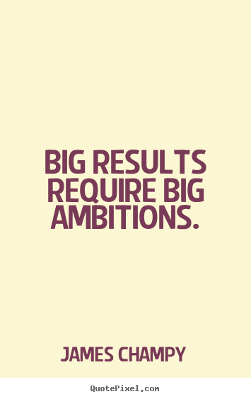 Make poster quotes about inspirational - Big results require big ambitions.