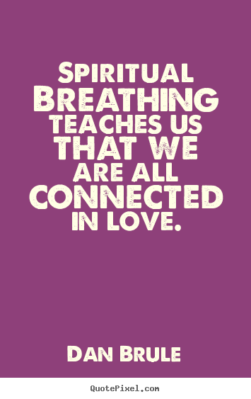 Spiritual breathing teaches us that we are.. Dan Brule famous inspirational quotes