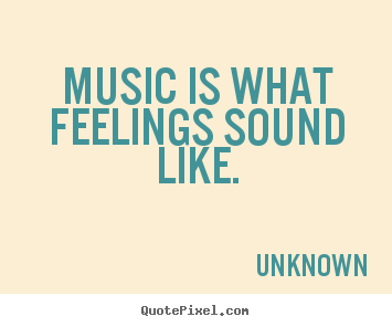 Quotes about inspirational - Music is what feelings sound like.
